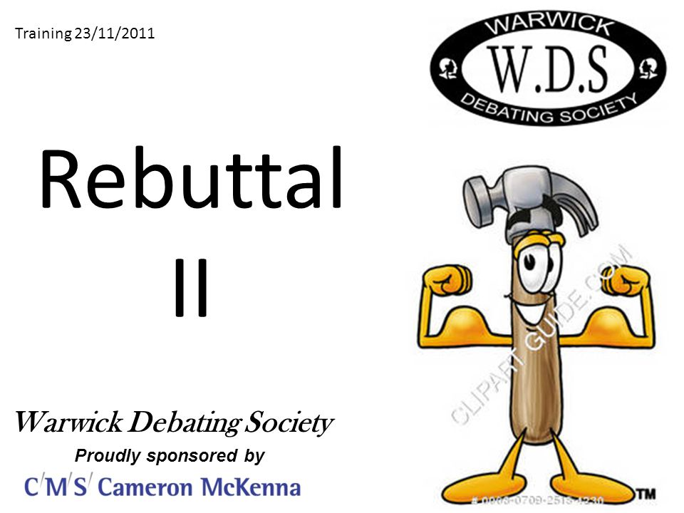 Rebuttal II Training 23/11/2011 Warwick Debating Society Proudly sponsored by