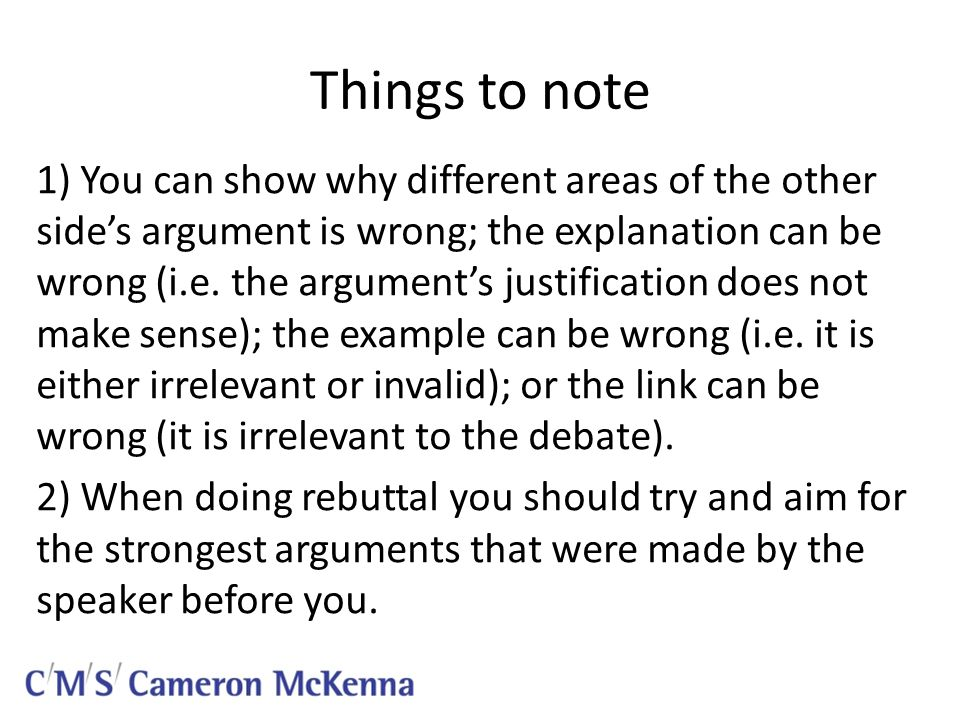 Things to note 1) You can show why different areas of the other side's argument is wrong; the explanation can be wrong (i.e.