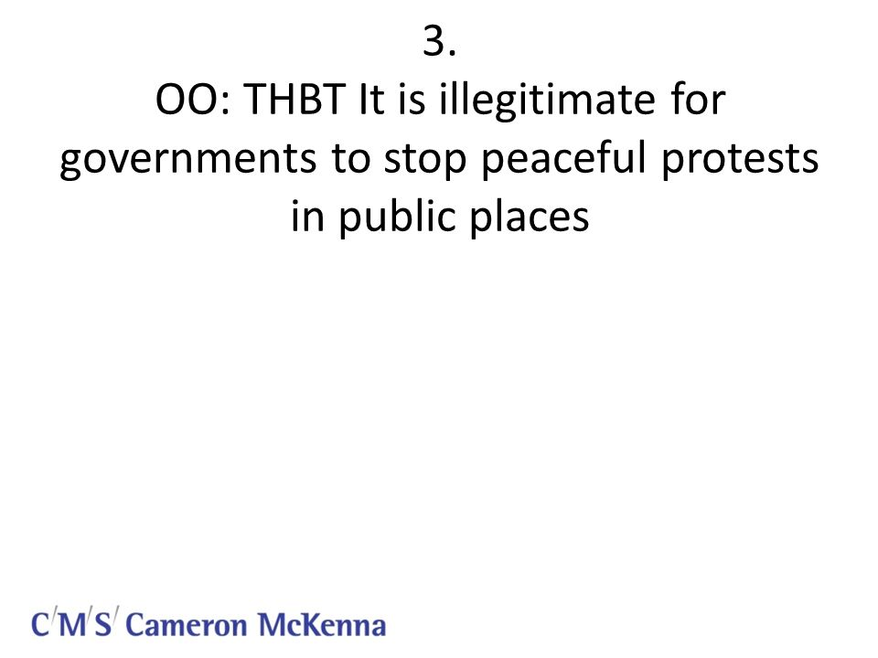 3. OO: THBT It is illegitimate for governments to stop peaceful protests in public places