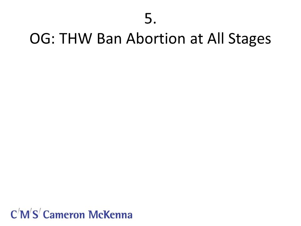 5. OG: THW Ban Abortion at All Stages