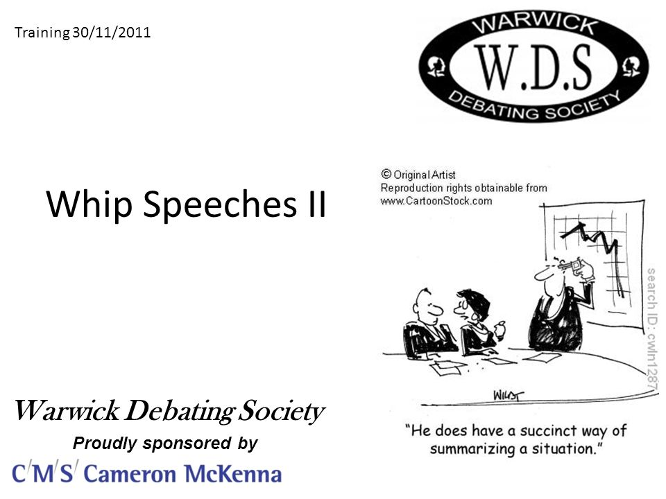 Whip Speeches II Training 30/11/2011 Warwick Debating Society Proudly sponsored by