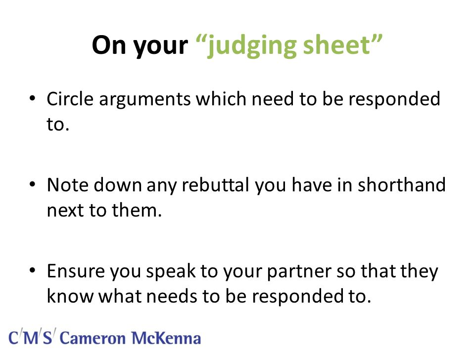 On your judging sheet Circle arguments which need to be responded to.