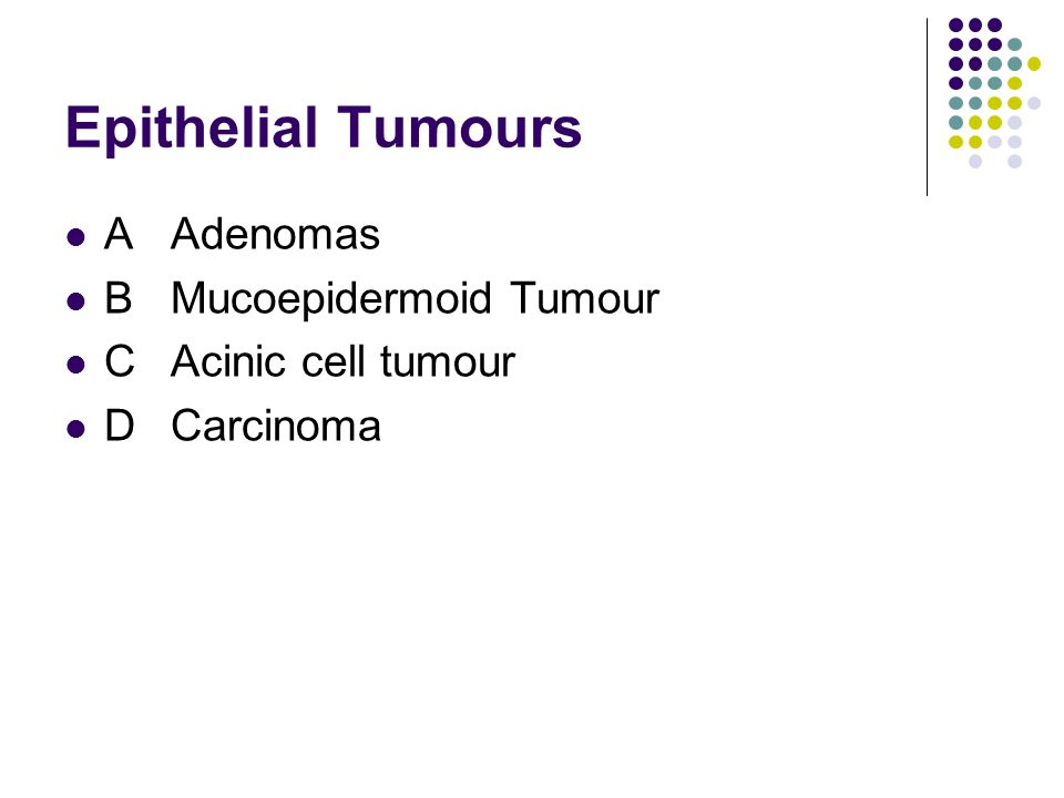 Epithelial Tumours AAdenomas BMucoepidermoid Tumour CAcinic cell tumour DCarcinoma