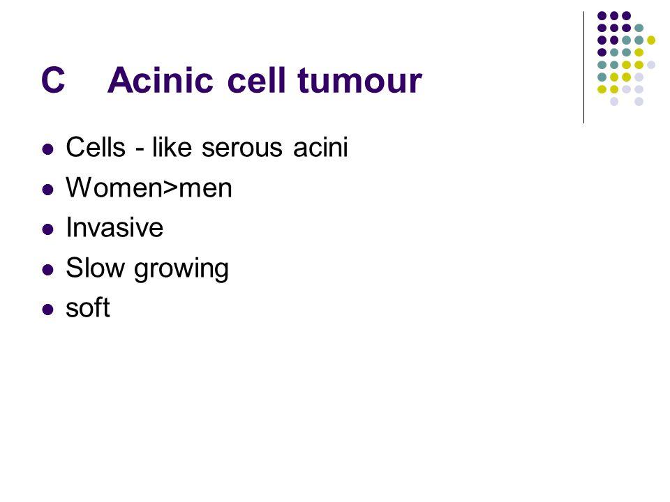 CAcinic cell tumour Cells - like serous acini Women>men Invasive Slow growing soft