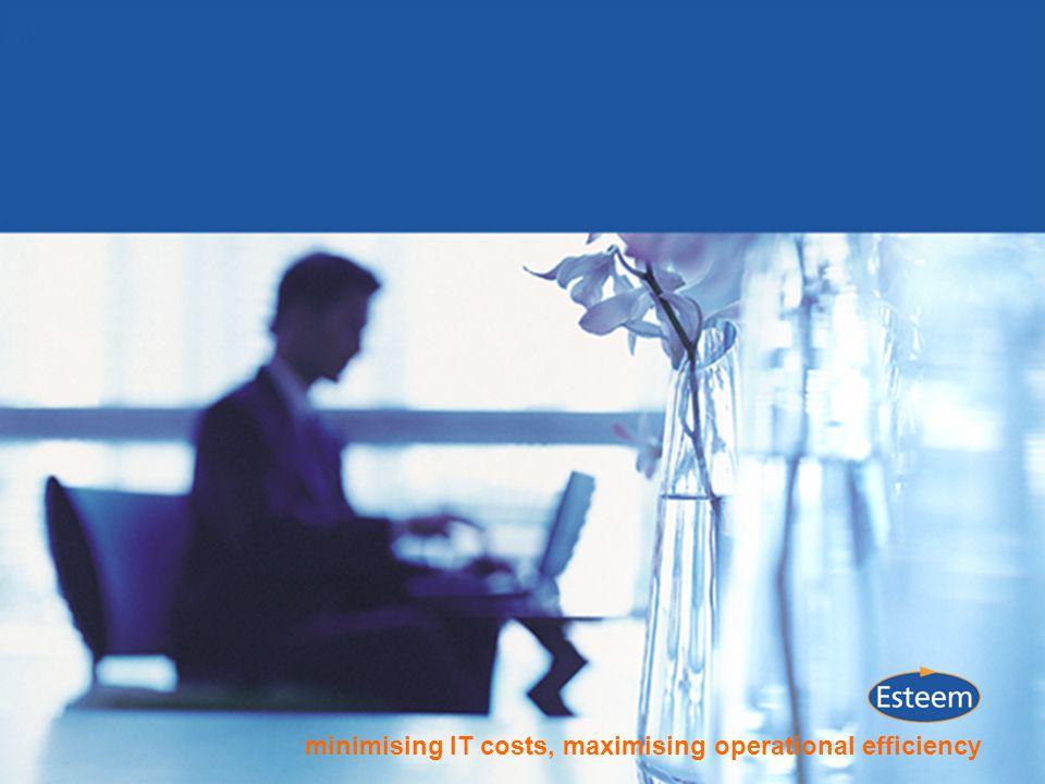 minimising IT costs, maximising operational efficiency www.esteem.co.uk minimising IT costs, maximising operational efficiency www.esteem.co.uk minimising IT costs, maximising operational efficiency