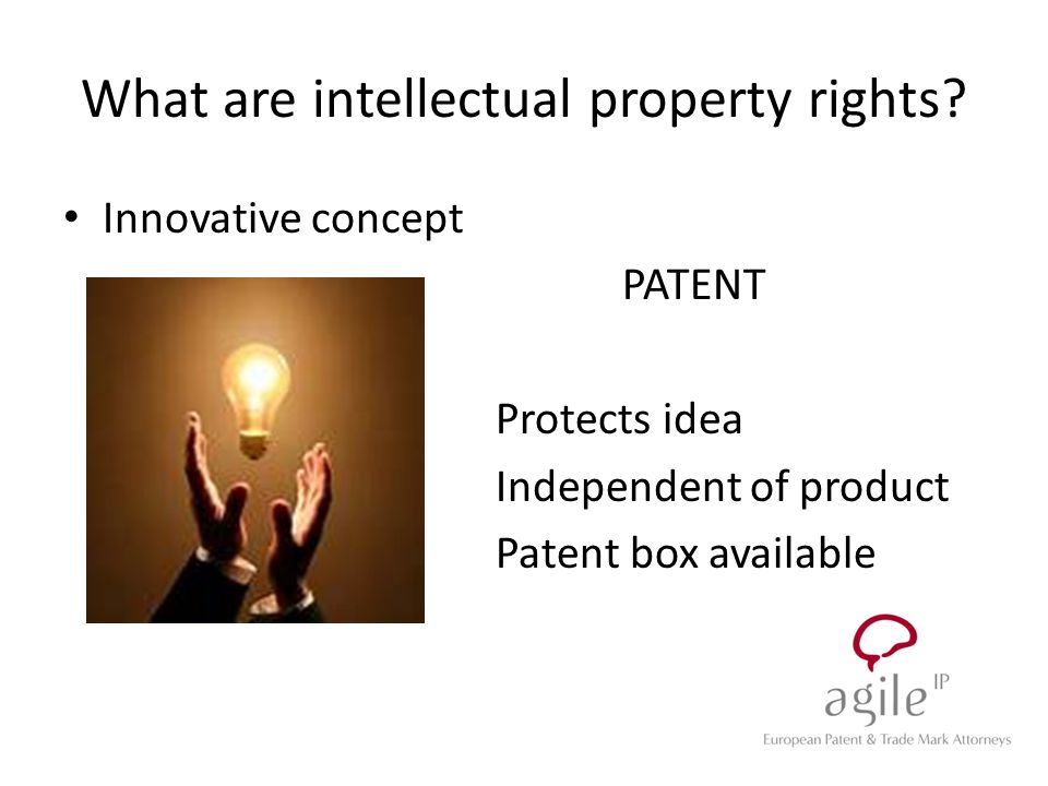Innovative concept PATENT Protects idea Independent of product Patent box available What are intellectual property rights?