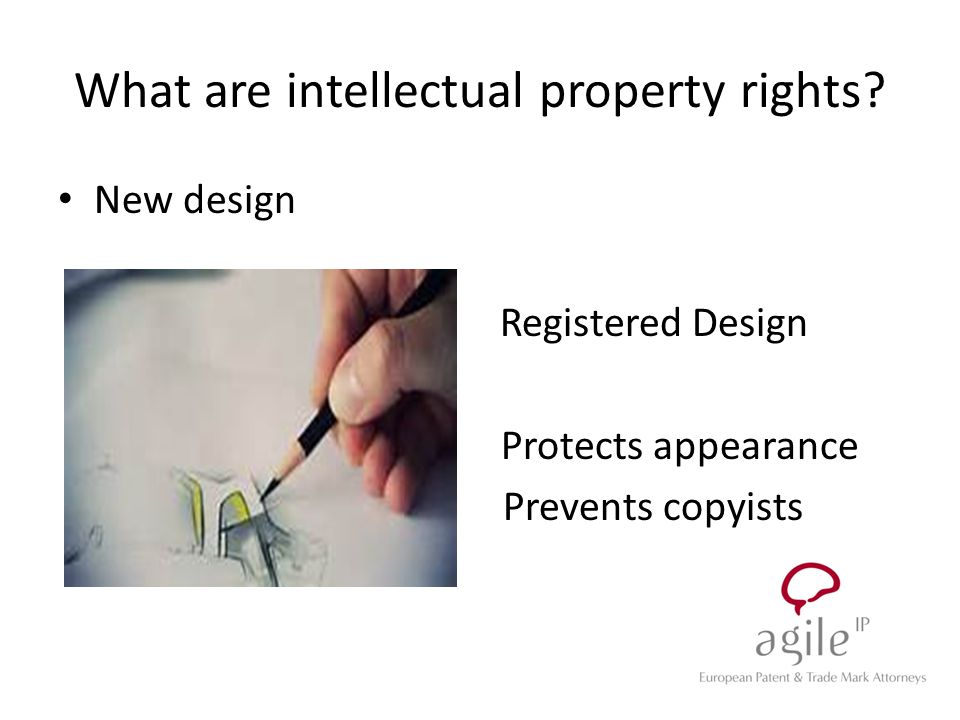 New design Registered Design Protects appearance Prevents copyists What are intellectual property rights?