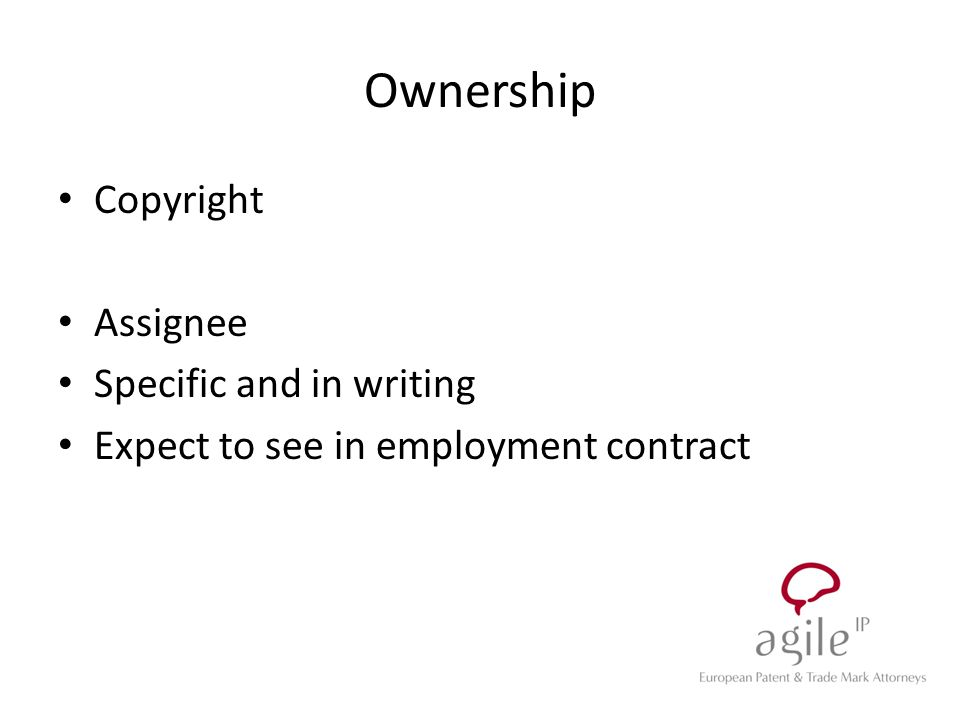 Ownership Copyright Assignee Specific and in writing Expect to see in employment contract