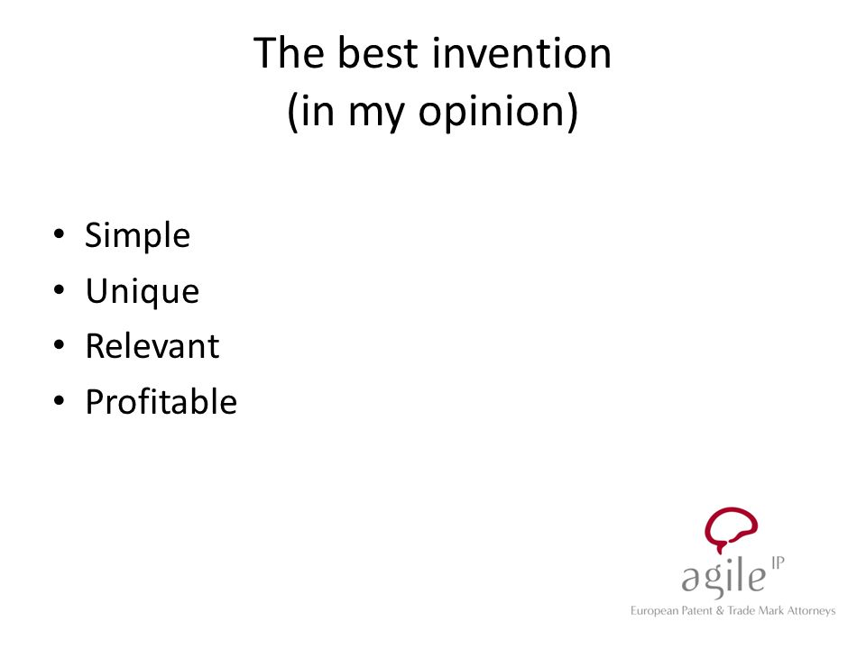 The best invention (in my opinion) Simple Unique Relevant Profitable