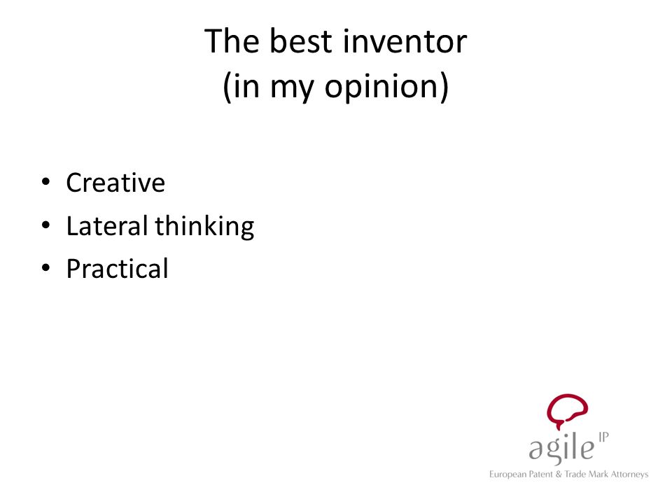 The best inventor (in my opinion) Creative Lateral thinking Practical