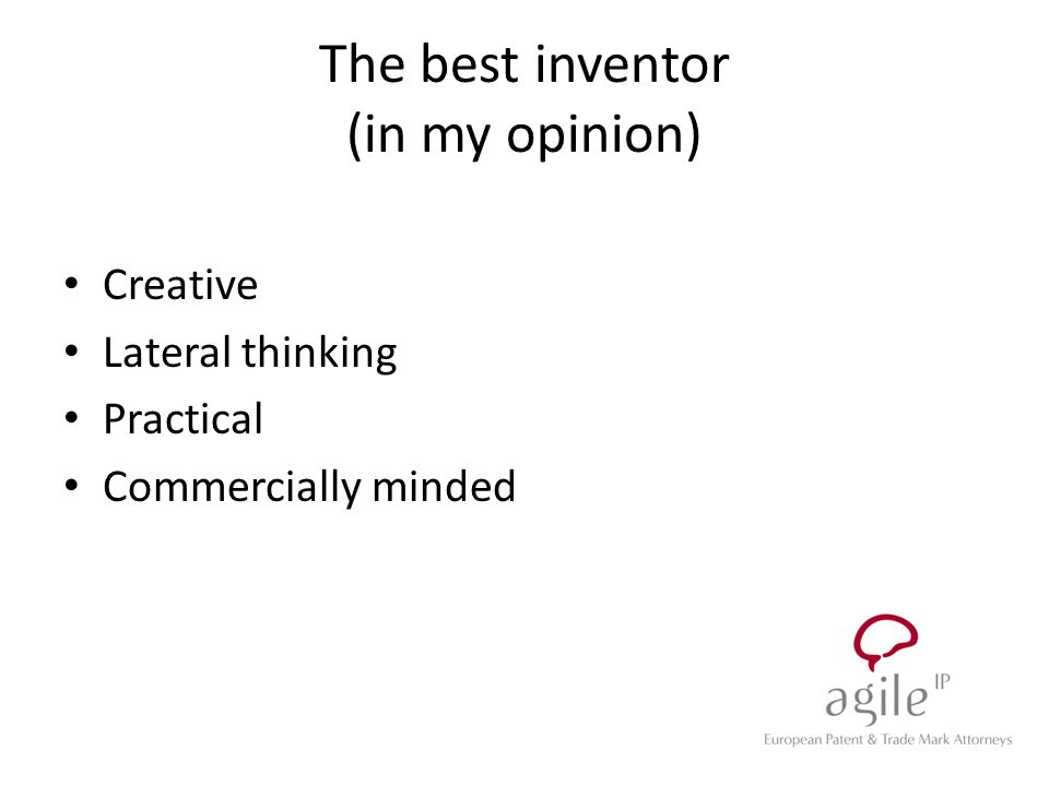 The best inventor (in my opinion) Creative Lateral thinking Practical Commercially minded