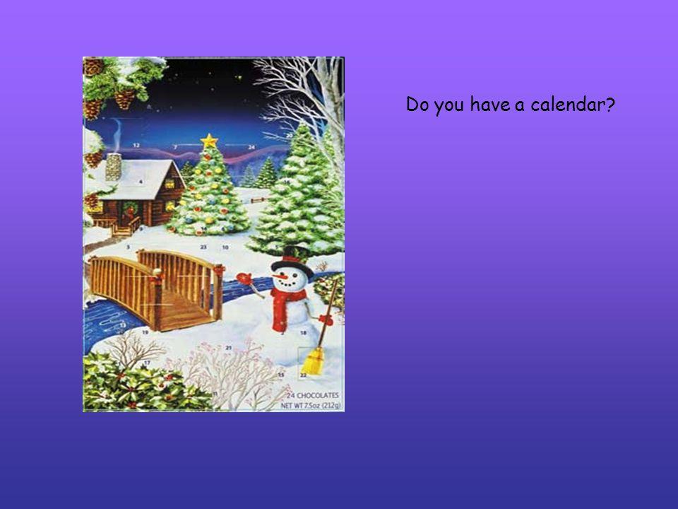 Do you have a calendar?