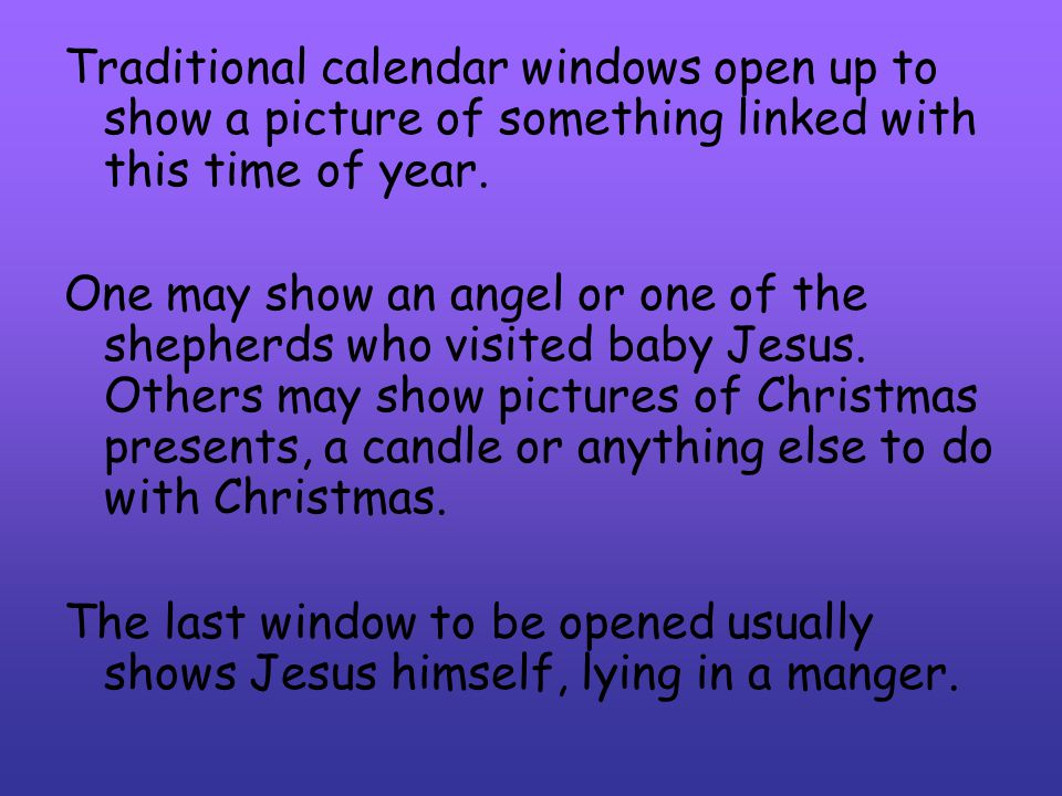 Traditional calendar windows open up to show a picture of something linked with this time of year. One may show an angel or one of the shepherds who v