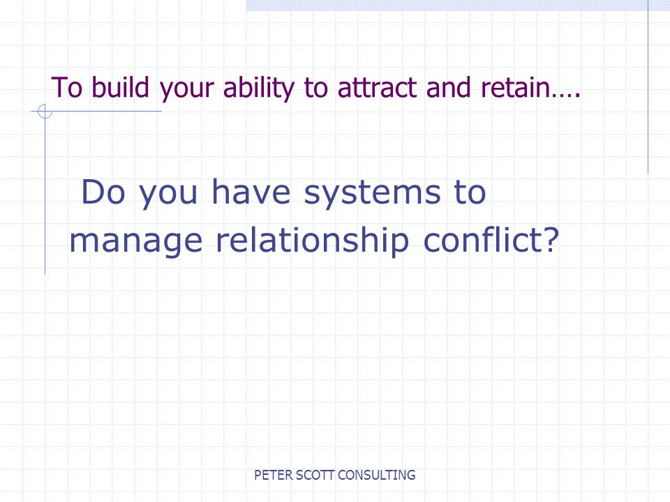 PETER SCOTT CONSULTING To build your ability to attract and retain….