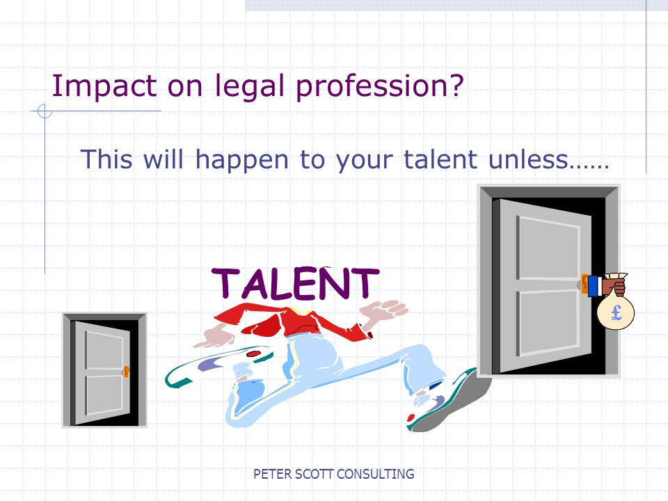 PETER SCOTT CONSULTING Impact on legal profession.