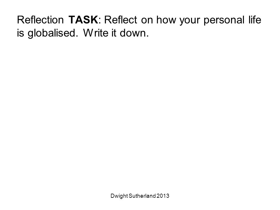 Reflection TASK: Reflect on how your personal life is globalised.