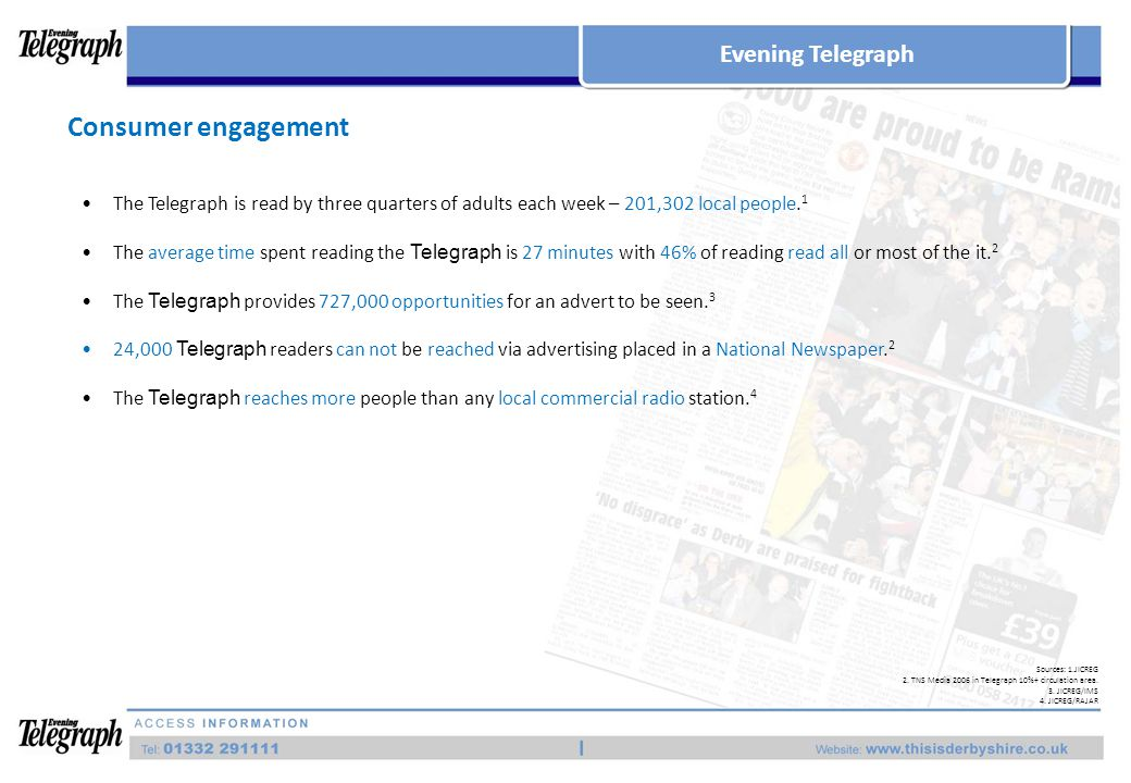 Consumer engagement The Telegraph is read by three quarters of adults each week – 201,302 local people.