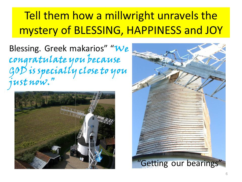 Tell them how a millwright unravels the mystery of BLESSING, HAPPINESS and JOY Blessing.
