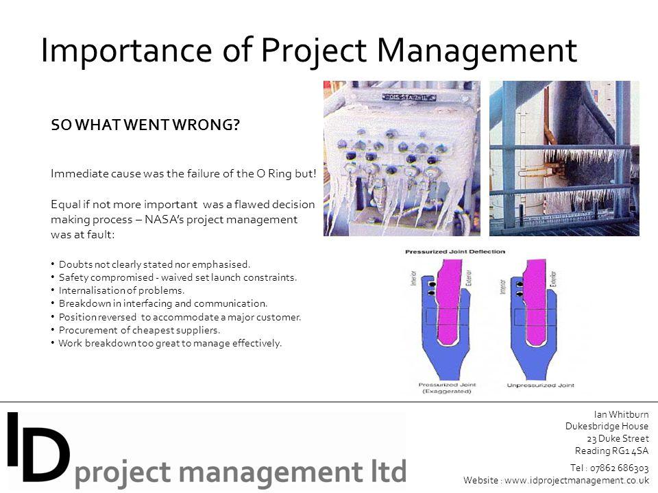 Ian Whitburn Dukesbridge House 23 Duke Street Reading RG1 4SA Tel : 07862 686303 Website : www.idprojectmanagement.co.uk Importance of Project Management SO WHAT WENT WRONG.