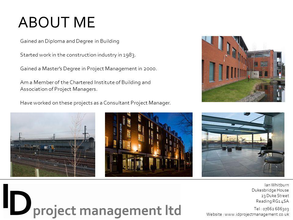 Ian Whitburn Dukesbridge House 23 Duke Street Reading RG1 4SA Tel : 07862 686303 Website : www.idprojectmanagement.co.uk ABOUT ME Gained an Diploma an