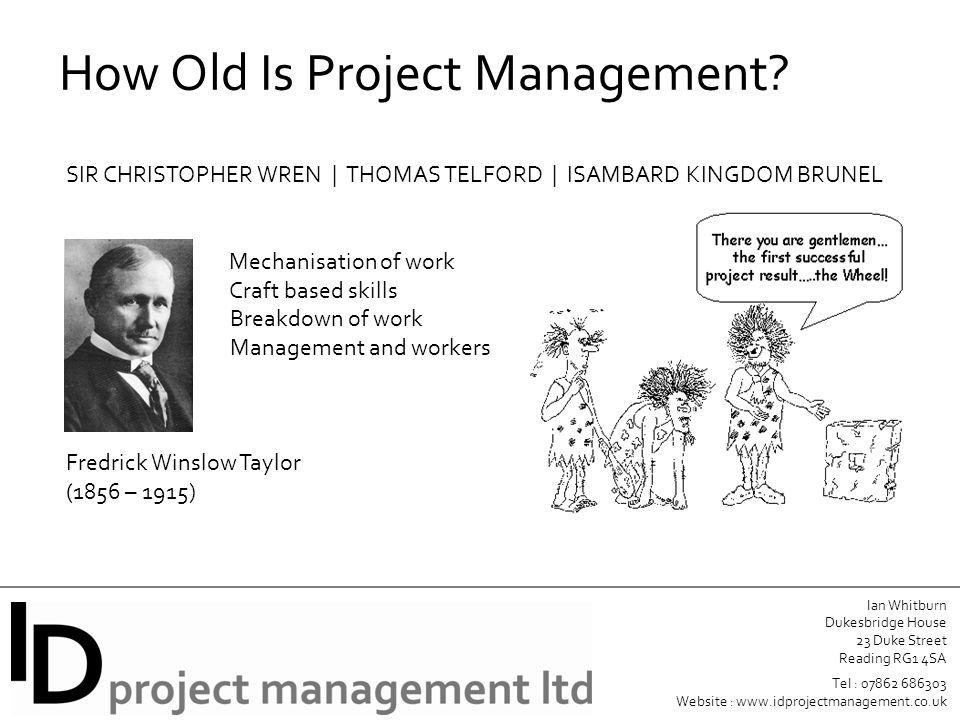 Ian Whitburn Dukesbridge House 23 Duke Street Reading RG1 4SA Tel : 07862 686303 Website : www.idprojectmanagement.co.uk How Old Is Project Management.