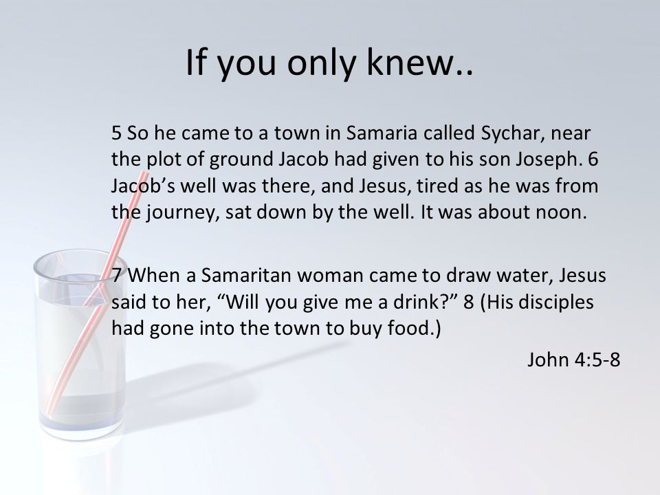 If you only knew..9 The Samaritan woman said to him, You are a Jew and I am a Samaritan woman.