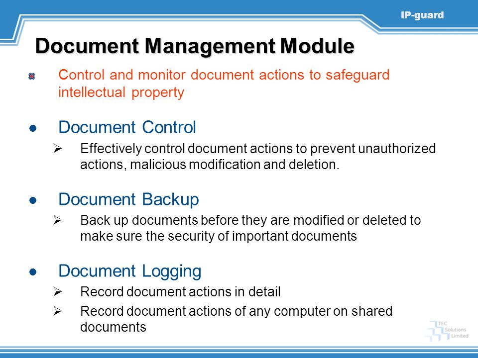 IP-guard Document Management Module Control and monitor document actions to safeguard intellectual property Document Control  Effectively control doc