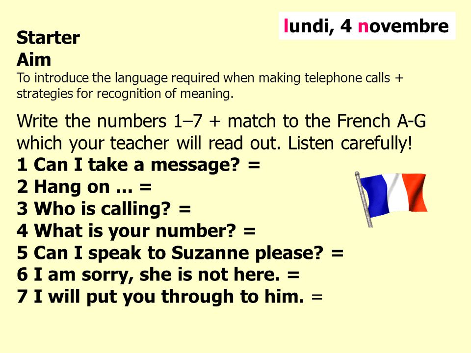 Starter Aim To introduce the language required when making telephone calls + strategies for recognition of meaning.