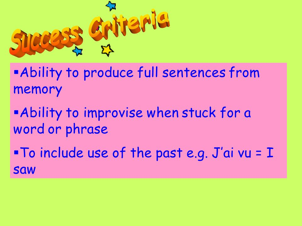  Ability to produce full sentences from memory  Ability to improvise when stuck for a word or phrase  To include use of the past e.g.