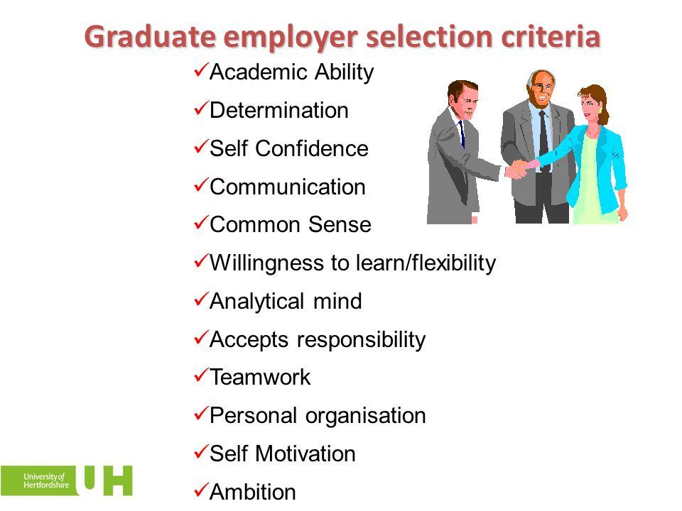 Graduate employer selection criteria Academic Ability Determination Self Confidence Communication Common Sense Willingness to learn/flexibility Analyt