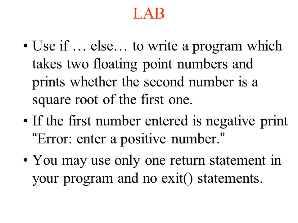 LAB Use if … else… to write a program which takes two floating point numbers and prints whether the second number is a square root of the first one.