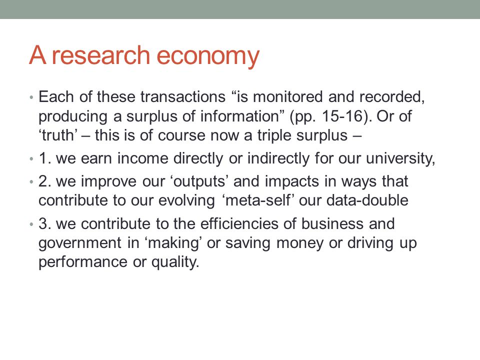 A research economy Each of these transactions is monitored and recorded, producing a surplus of information (pp.