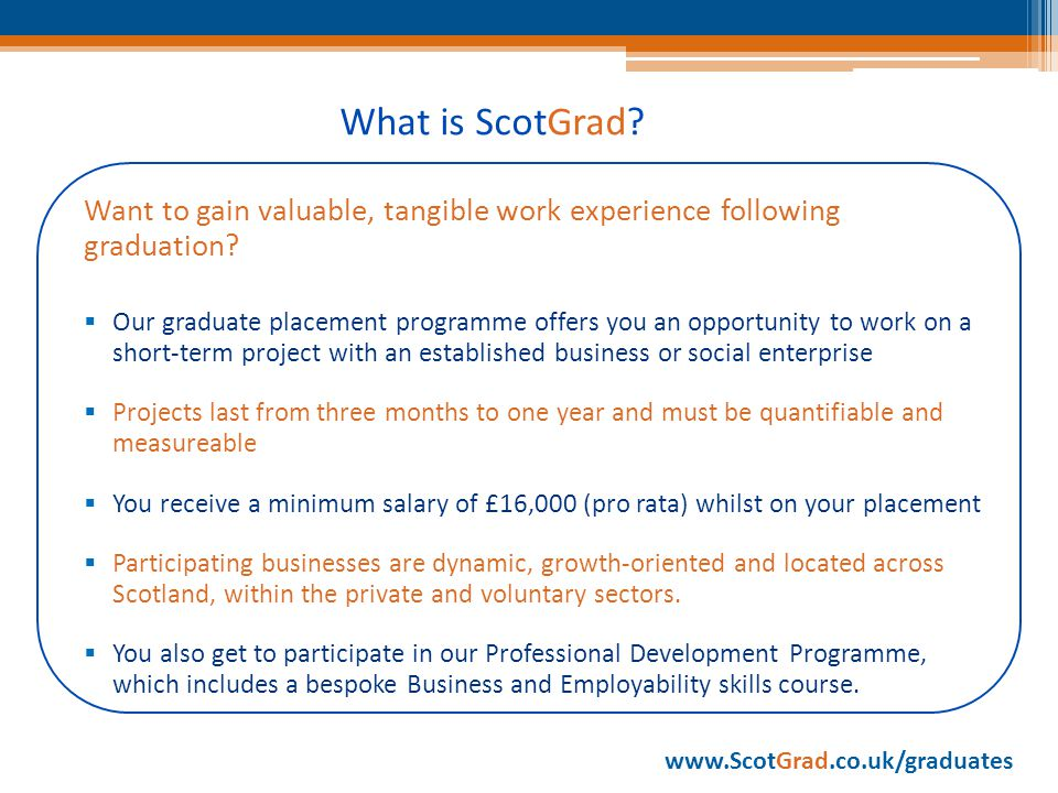 What is ScotGrad. Want to gain valuable, tangible work experience following graduation.