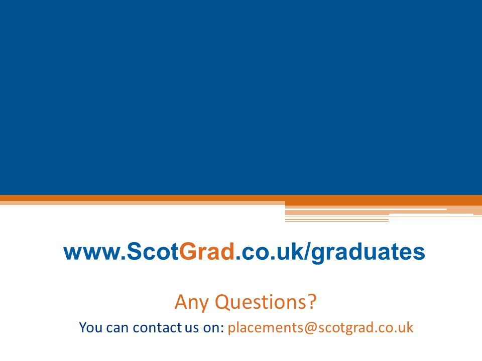 Any Questions? You can contact us on: placements@scotgrad.co.uk
