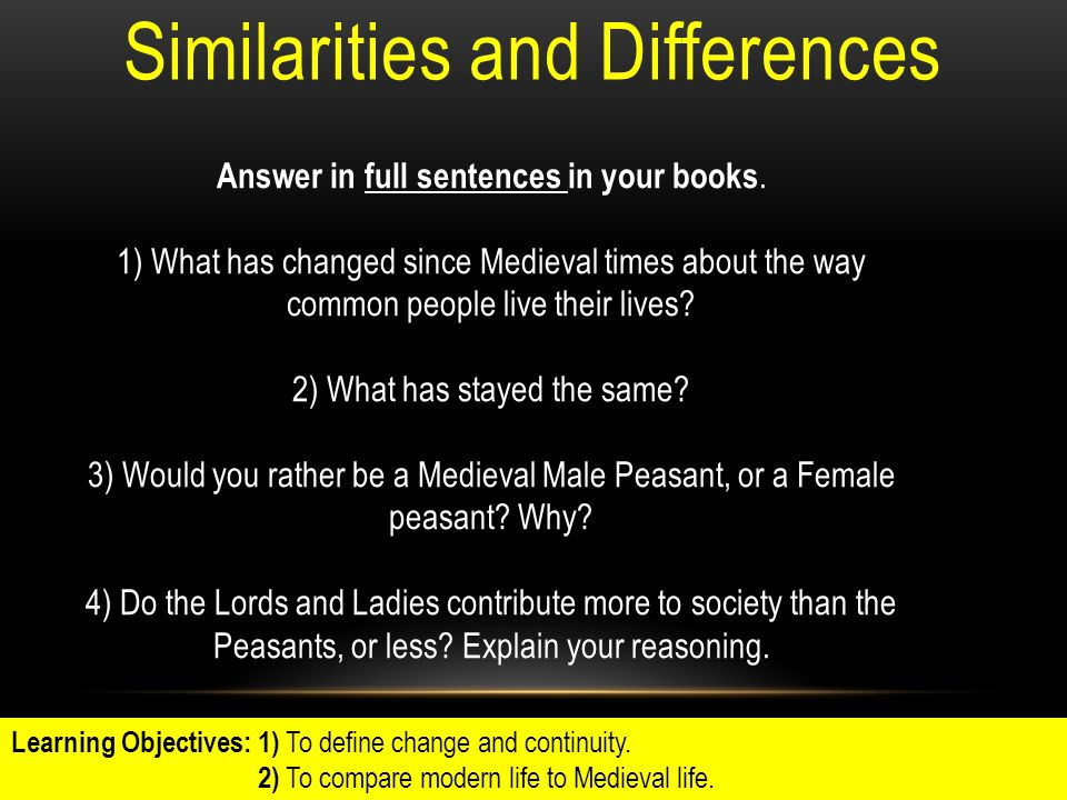 Similarities and Differences Answer in full sentences in your books. 1) What has changed since Medieval times about the way common people live their l