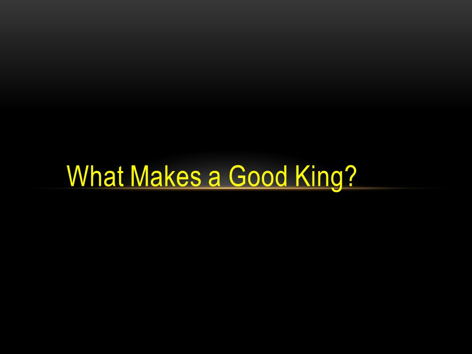 What Makes a Good King?