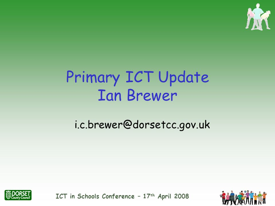 ICT in Schools Conference – 17 th April 2008 Dorset ICT in Schools Conference 2008 09:30 – 10:15 ICT Update including VLE Trials ICT for the Future in Dorset Primary Schools Kristina Wingeleth and Gavin Williams 10:15 – 11:00 Primary Becta SRF Update – Matt Gurney SWGfL Content – Ian Southwell Merlin / ILP Update – Linda Duffy 11:00 – 11:30 Coffee 11:30 – 12:30 Main Hall Key Note Speaker : John Davitt 12:30 – 14:30 Function Room Exhibition and lunch