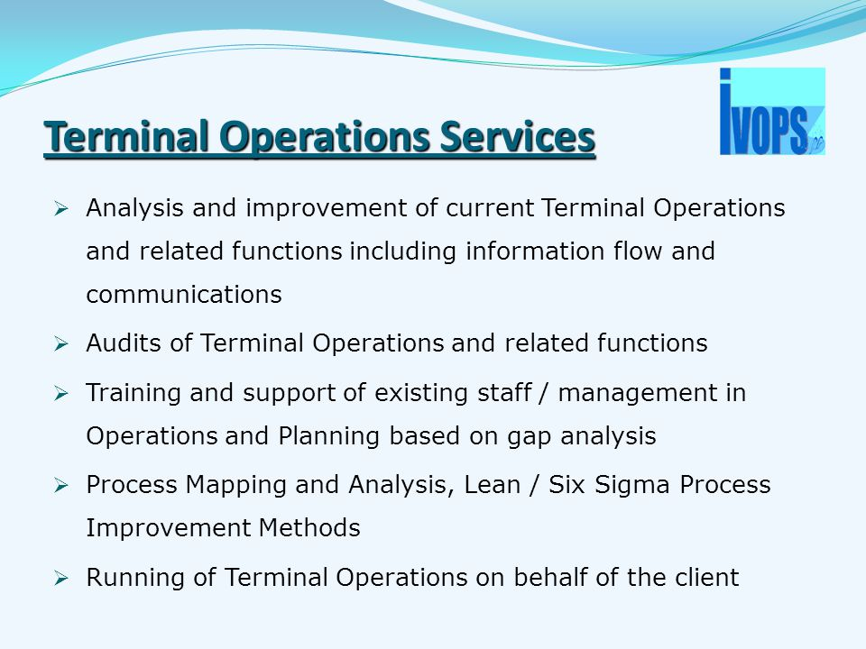 Terminal Operations Services  Analysis and improvement of current Terminal Operations and related functions including information flow and communicat