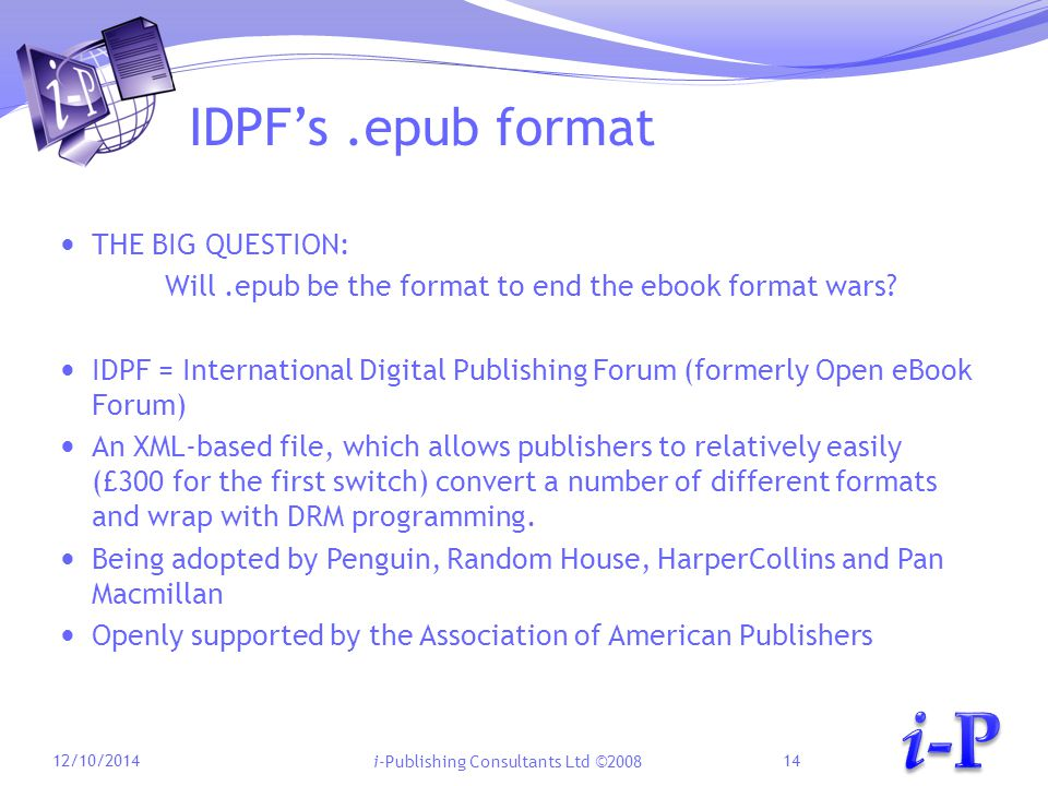 i-Publishing Consultants Ltd ©2008 IDPF's.epub format THE BIG QUESTION: Will.epub be the format to end the ebook format wars.