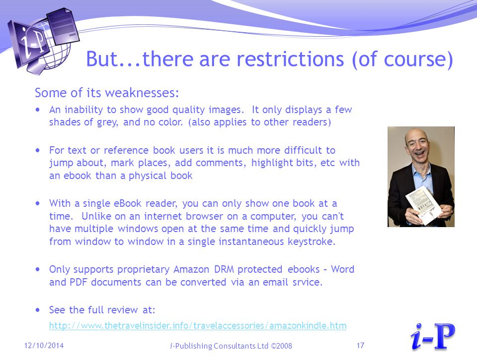 i-Publishing Consultants Ltd ©2008 But...there are restrictions (of course) Some of its weaknesses: An inability to show good quality images.