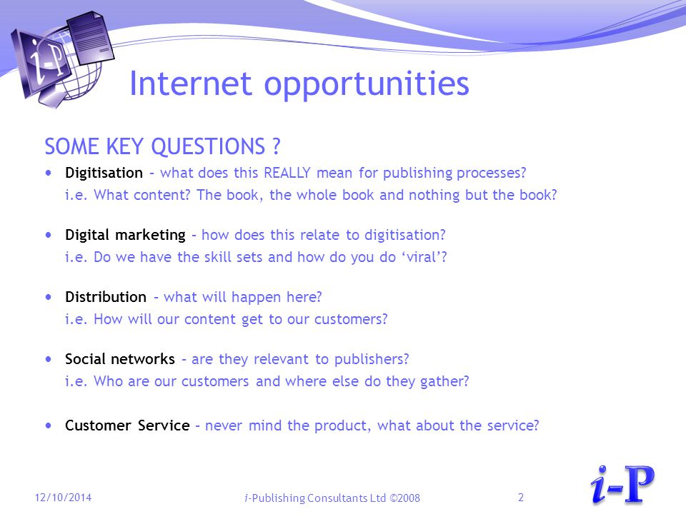i-Publishing Consultants Ltd ©2008 Internet opportunities SOME KEY QUESTIONS .