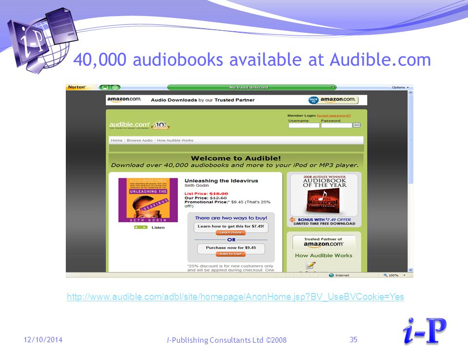 i-Publishing Consultants Ltd ©2008 40,000 audiobooks available at Audible.com 12/10/201435 http://www.audible.com/adbl/site/homepage/AnonHome.jsp BV_UseBVCookie=Yes