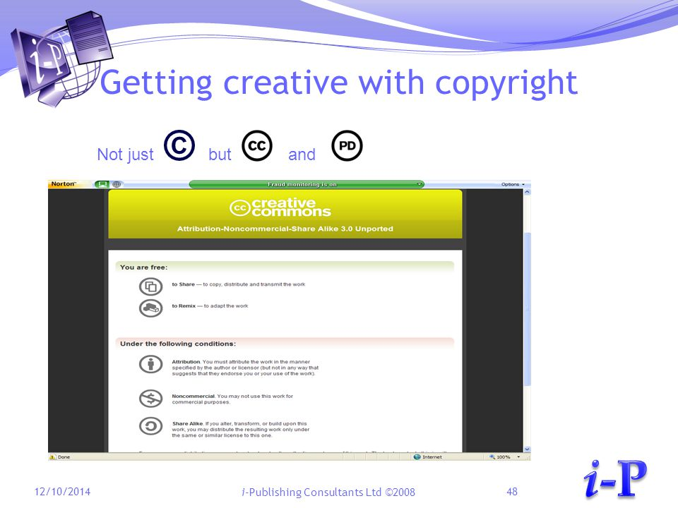 i-Publishing Consultants Ltd ©2008 Getting creative with copyright 12/10/201448 Not just © but and