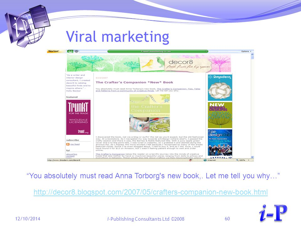 i-Publishing Consultants Ltd ©2008 Viral marketing 12/10/201460 http://decor8.blogspot.com/2007/05/crafters-companion-new-book.html You absolutely must read Anna Torborg s new book,.