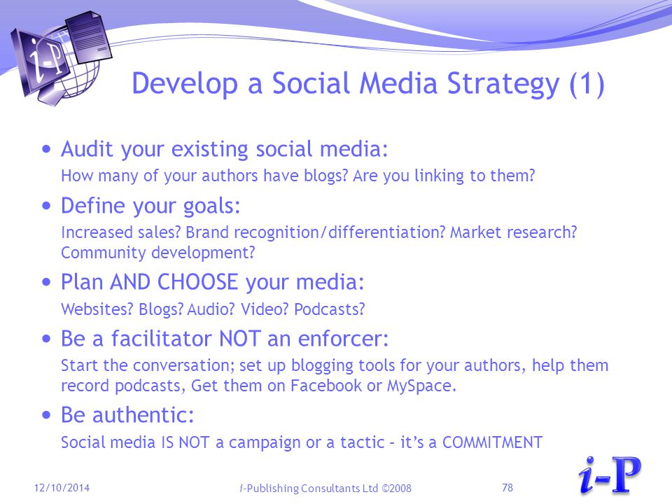 i-Publishing Consultants Ltd ©2008 Develop a Social Media Strategy (1) Audit your existing social media: How many of your authors have blogs.