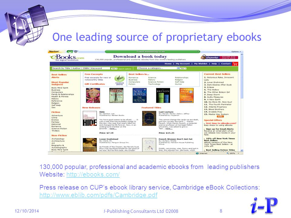 i-Publishing Consultants Ltd ©2008 One leading source of proprietary ebooks 12/10/20148 130,000 popular, professional and academic ebooks from leading publishers Website: http://ebooks.com/http://ebooks.com/ Press release on CUP's ebook library service, Cambridge eBook Collections: http://www.eblib.com/pdfs/Cambridge.pdf