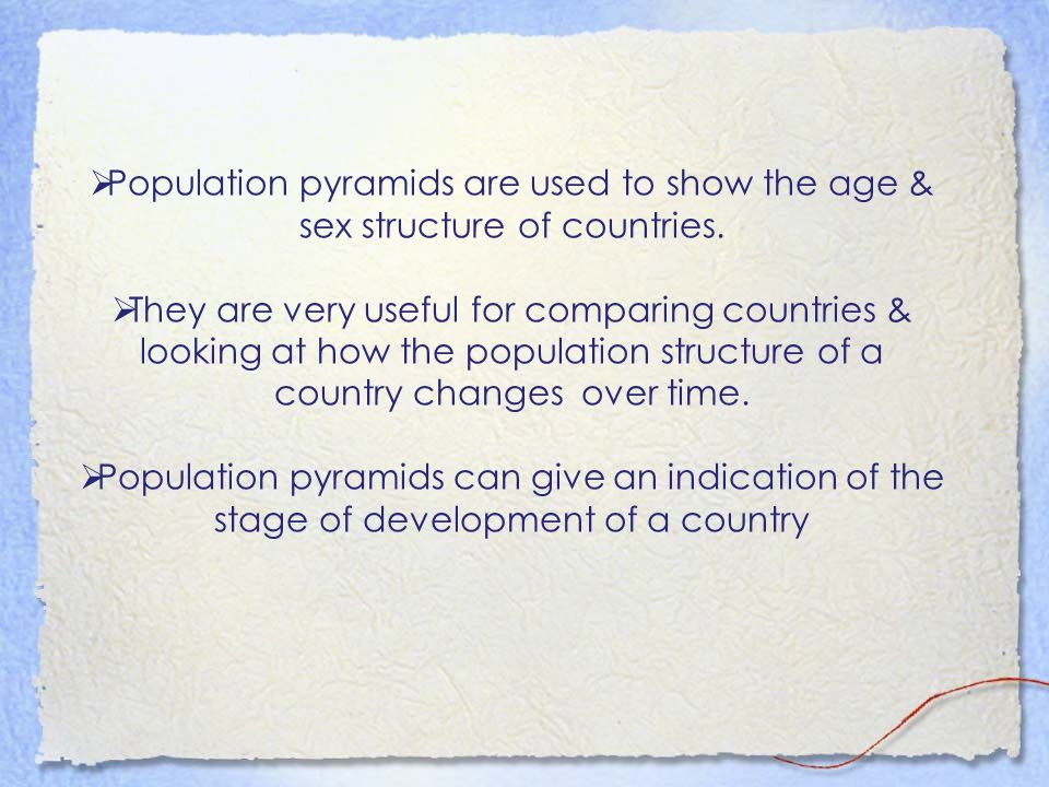  Population pyramids are used to show the age & sex structure of countries.