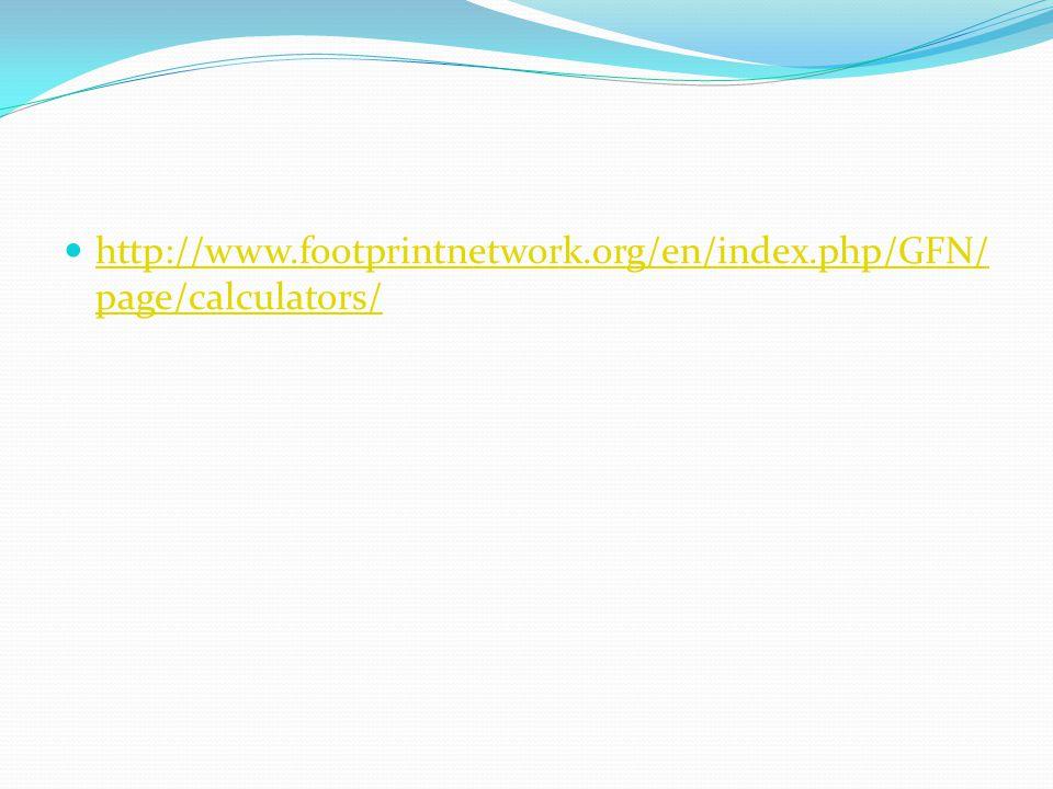 http://www.footprintnetwork.org/en/index.php/GFN/ page/calculators/ http://www.footprintnetwork.org/en/index.php/GFN/ page/calculators/
