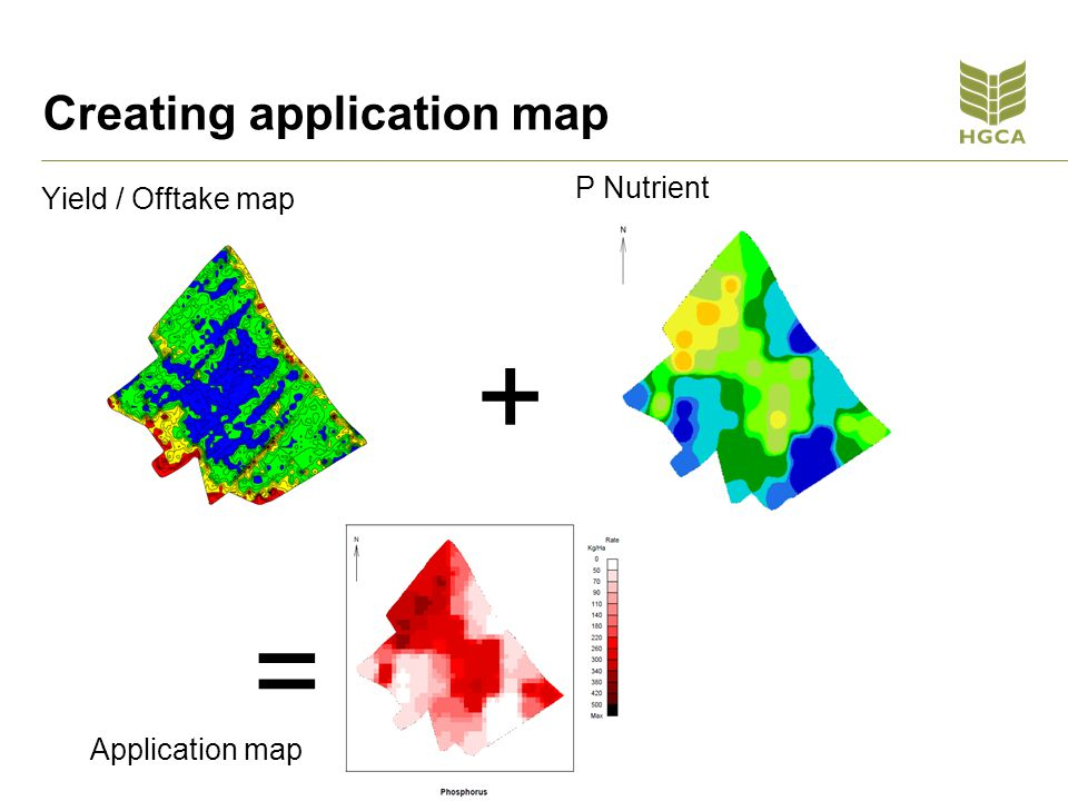 Creating application map Yield / Offtake map + P Nutrient = Application map
