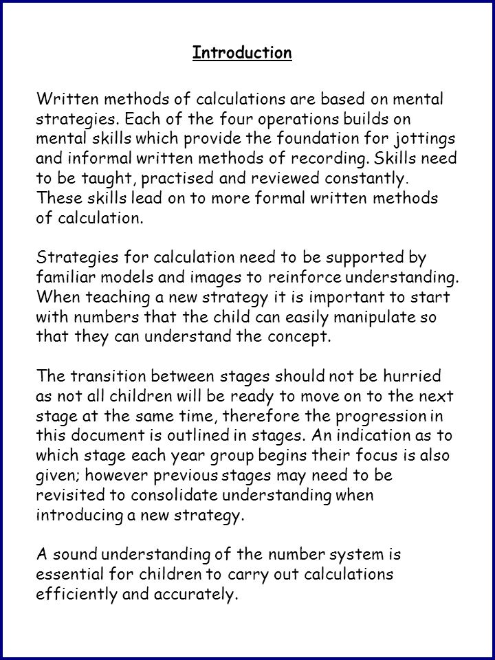 Written methods of calculations are based on mental strategies. Each of the four operations builds on mental skills which provide the foundation for j